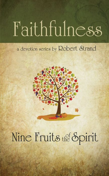Nine Fruits of the Spirit: Faithfulness